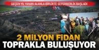 2 milyon fidan toprakla buluşuyor