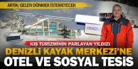 Denizli Kayak Merkezine otel ve sosyal tesis