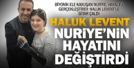 Haluk Levent, bir eli olmayan Nuriye#039;nin iki hayalini gerçekleştirdi