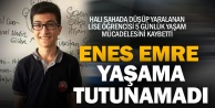 15 yaşındaki Enes Emre, 5 günlük yaşam mücadelesini kaybetti