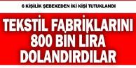 Tekstil fabrikalarını 800 bin TL dolandıran çeteye operasyon: 2 tutuklama