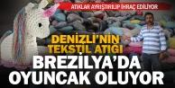 Denizli#039;nin atık tekstil ürünleri, Brezilya#039;da oyuncak oluyor