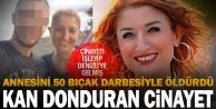 50 yerinden bıçaklanarak öldürülen kadının katili PAÜ öğrencisi oğlu çıktı