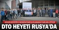 DTO heyeti KOSGEB desteğiyle Moskovadaki uluslararası fuarlara gitti