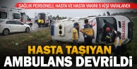 Hastanın taşındığı ambulans devrildi: 5 yaralı