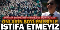 Denizlispor Başkanı Ali Çetin: İstifa etmeyeceğiz