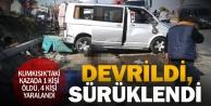Kumkısıkta minibüs devrilip sürüklendi: 1 kişi öldü, 4 kişi yaralandı