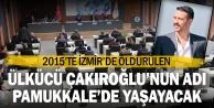 Fırat Yılmaz Çakıroğlu'nun ismi Pamukkale'de parka verildi