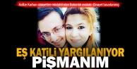 Hafize Kurbanı bıçaklayarak öldüren kocası, mahkemede pişmanım, dedi