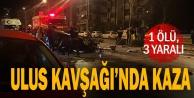 Ulus Kavşağında kaza: 1 ölü 3 yaralı