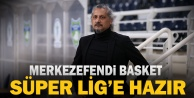 Merkezefendi Basket Süper Lig#039;e hazır