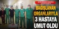 Bağışlanan organlarıyla 3 kişiye umut verdi