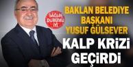 Baklan Belediye Başkanı Yusuf Gülsever kalp krizi geçirdi