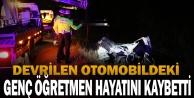 Denizli#039;de devrilen otomobildeki öğretmen öldü