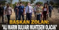 Başkan Zolan: quot;Ali Marım Bulvarı Muhteşem Olacakquot;
