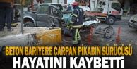 Beton bariyere çarpan pikabın sürücüsü öldü