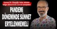 Uzman Dr. Ulaşoğlundan ailelere salgın döneminde sünnet tavsiyeleri