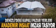 Denizlideki kapalı pazar yerleri anademir inşaat imzası taşıyor