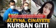 22 yaşındaki Aleynayı İranlı mülteci eski erkek arkadaşı boğarak öldürdü