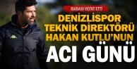 Denizlispor Teknik Direktörü Hakan Kutlu#039;nun acı günü