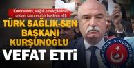 Türk Sağlık-Sen Başkanı Rayif Kurşunoğlu koronavirüs nedeniyle vefat etti