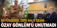 Büyükşehir, usta halk ozanı Özay Gönlüm#039;ü unutmadı