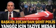 Başkan Zolandan Şehit Polis Yangöz için taziye mesajı