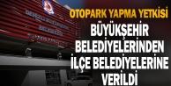Otopark yapma yetkisi artık ilçe belediyelerinde