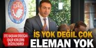 DTO Başkanı Erdoğan, İŞKUR verilerini değerlendirdi iş yok değil çok eleman yok