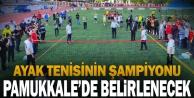 Ayak tenisinin şampiyonu Pamukkale'de belirlenecek