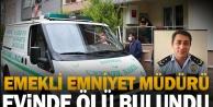 Denizli'de emekli emniyet müdürü evinde ölü bulundu