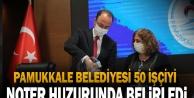 Pamukkale Belediyesi 50 İşçiyi Noter Huzurunda Belirledi