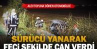 Devrildikten sonra yanan otomobilin sürücüsü öldü
