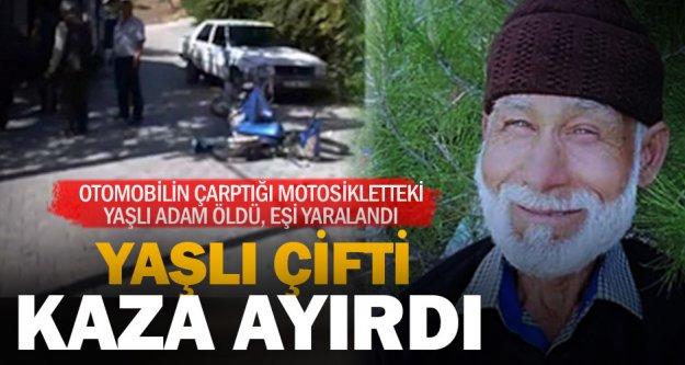 Otomobilin çarptığı motosikletteki yaşlı adam öldü, eşi yaralandı