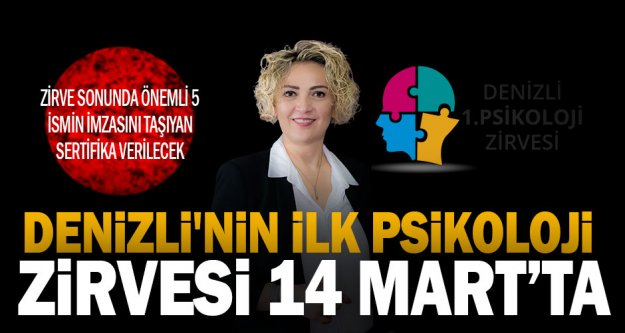 DENİZLİ'NİN İLK PSİKOLOJİ ZİRVESİ 14 MART'TA