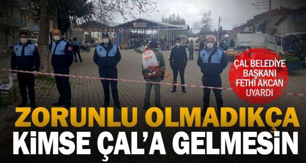 Çal Belediye Başkanı Akcan uyardı 'Zorunlu olmadıkça Çal'a gelmeyin'