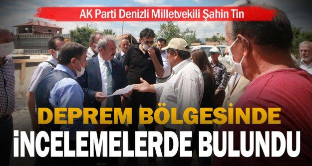 AK Parti Denizli Milletvekili Şahin Tin, Denizli'deki deprem bölgesinde incelemelerde bulundu