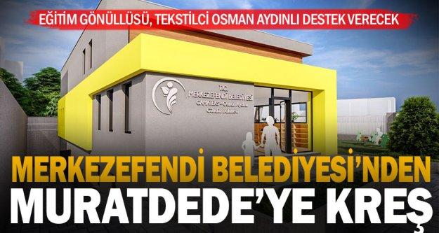Merkezefendi Belediyesi ve Hayırsever Osman Aydınlı'dan Muratdede'ye kreş