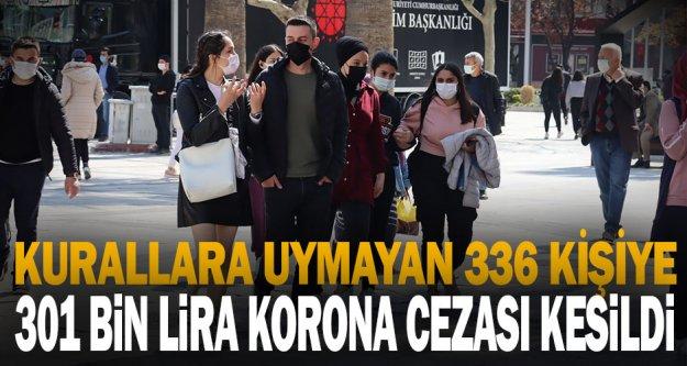 336 kişiye 301 bin lira koronavirüs cezası kesildi