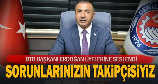 DTO Başkanı Erdoğan Üyelerine seslendi: Sorunlarınızın takipçisiyiz