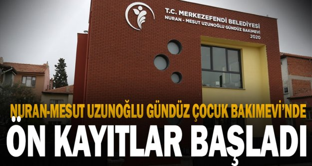 Nuran-Mesut Uzunoğlu Gündüz Çocuk Bakımevi'nde ön kayıtlar başladı