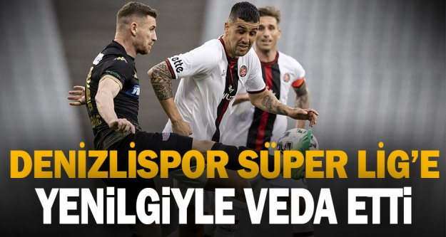 Denizlispor, Süper Lig'e yenilgiyle veda etti