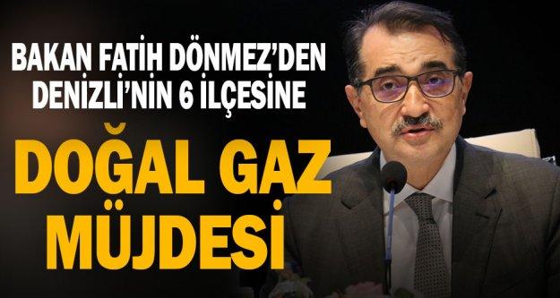 Enerji ve Tabii Kaynaklar Bakanı Dönmez'den Denizli'nin 6 ilçesine doğal gaz müjdesi