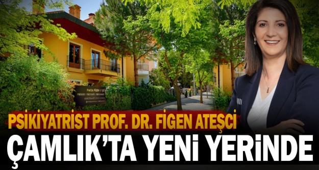 Psikiyatrist Prof. Dr. Figen Ateşci Çamlık'ta Yeni Yerinde