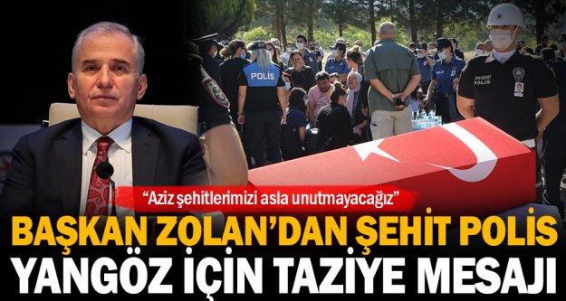 Başkan Zolan'dan Şehit Polis Yangöz için taziye mesajı