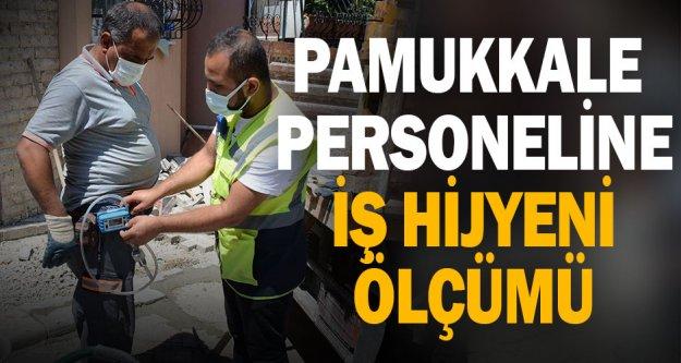 Pamukkale Belediyesi personeline iş hijyeni ölçümü uygulandı