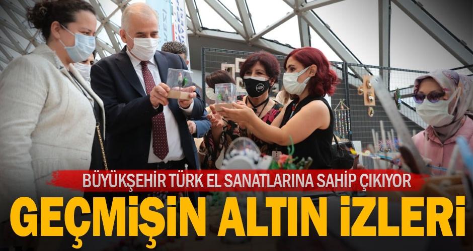 Büyükşehir Türk el sanatlarına sahip çıkmaya devam ediyor