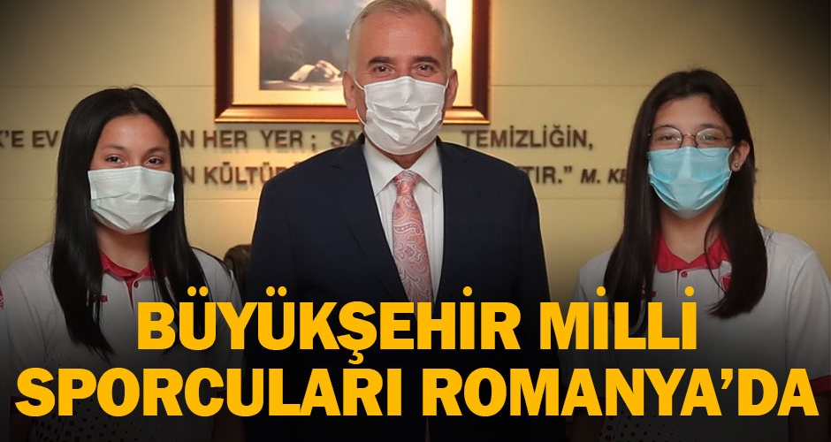 Büyükşehir milli sporcuları Romanyada