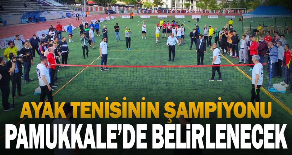 Ayak tenisinin şampiyonu Pamukkalede belirlenecek