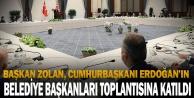 Başkan Zolan, Cumhurbaşkanı Erdoğanın belediye başkanları toplantısına katıldı